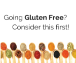 Going Gluten Free? Consider this first!